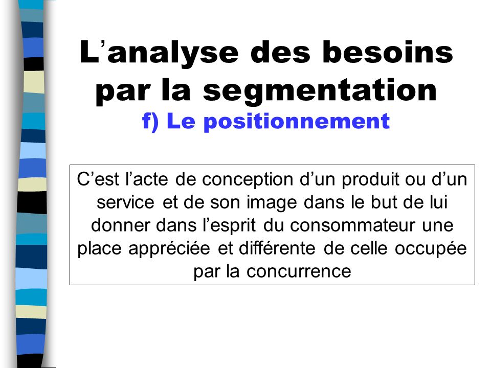 L'analyse des besoins par la segmentation f) Le positionnement
