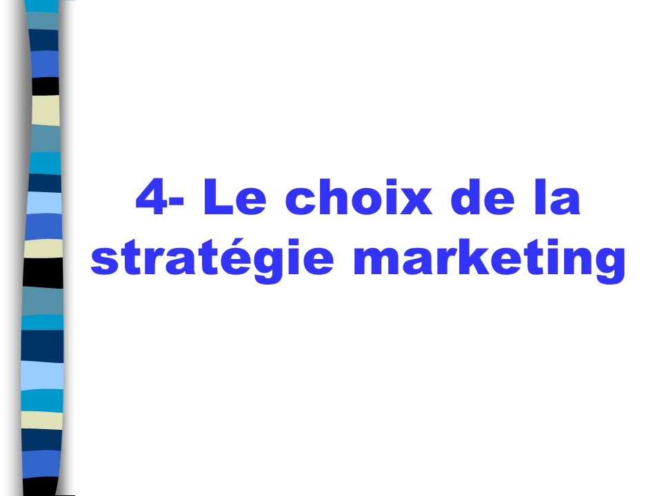4- Le choix de la stratégie marketing