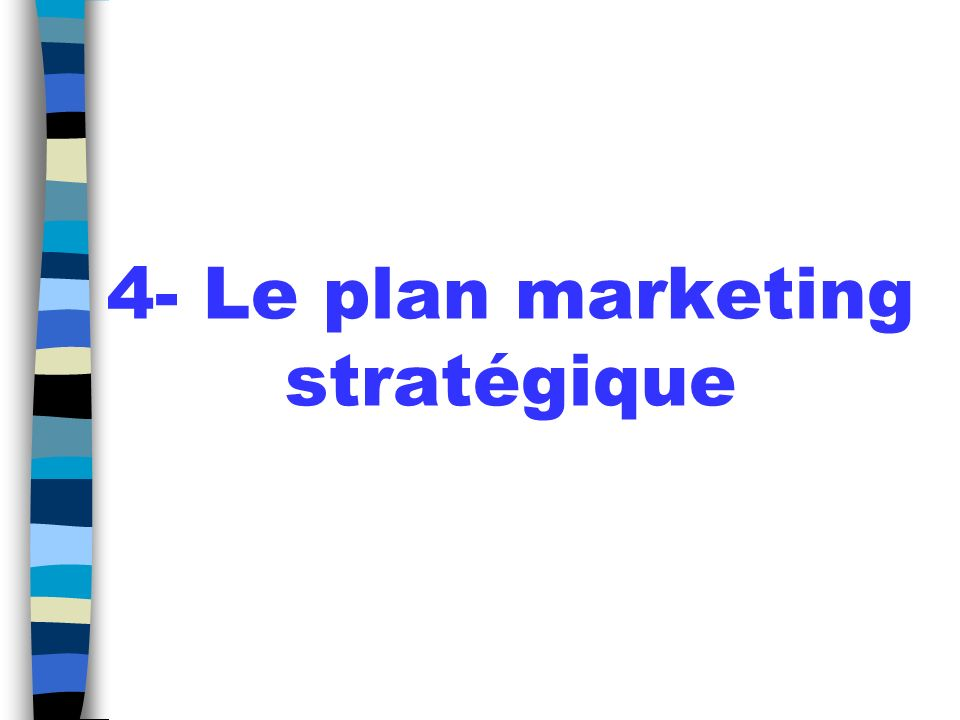 4- Le plan marketing stratégique