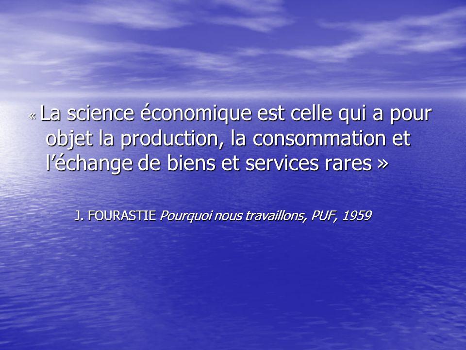 « La science économique est celle qui a pour objet la production, la consommation et l'échange de biens et services rares »