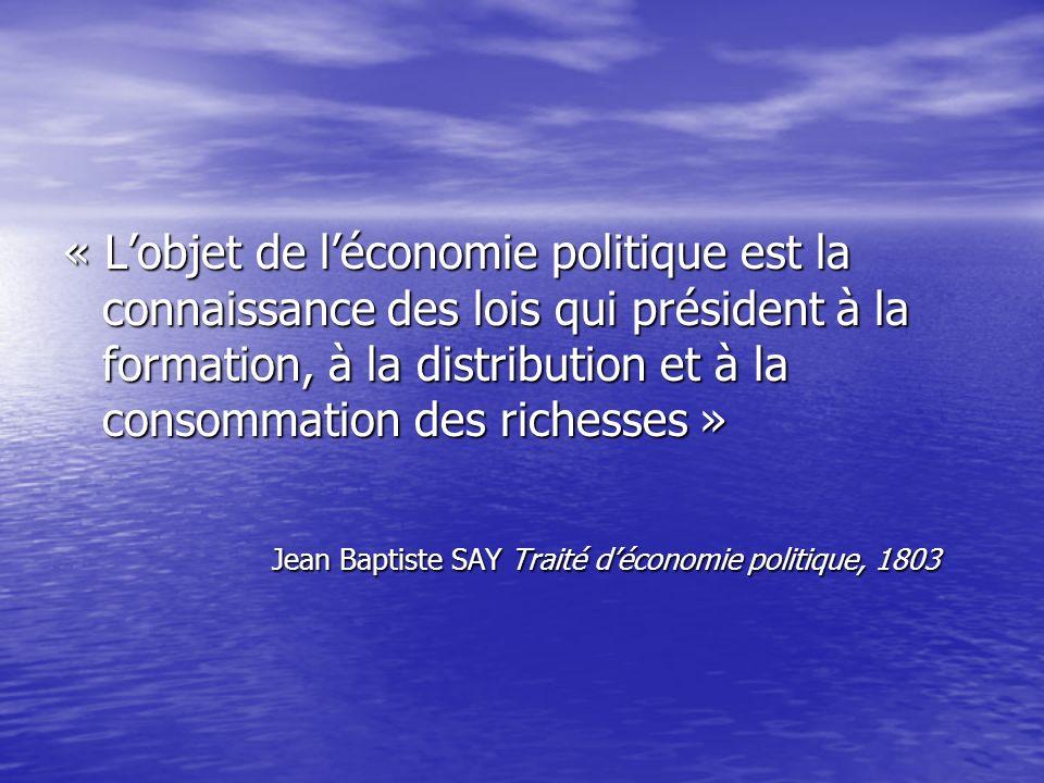 « L'objet de l'économie politique est la connaissance des lois qui président à la formation, à la distribution et à la consommation des richesses »