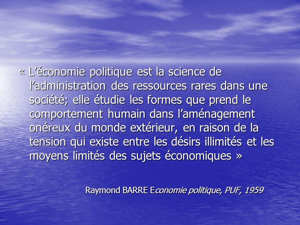 « L'économie politique est la science de l'administration des ressources rares dans une société; elle étudie les formes que prend le comportement humain dans l'aménagement onéreux du monde extérieur, en raison de la tension qui existe entre les désirs illimités et les moyens limités des sujets économiques »