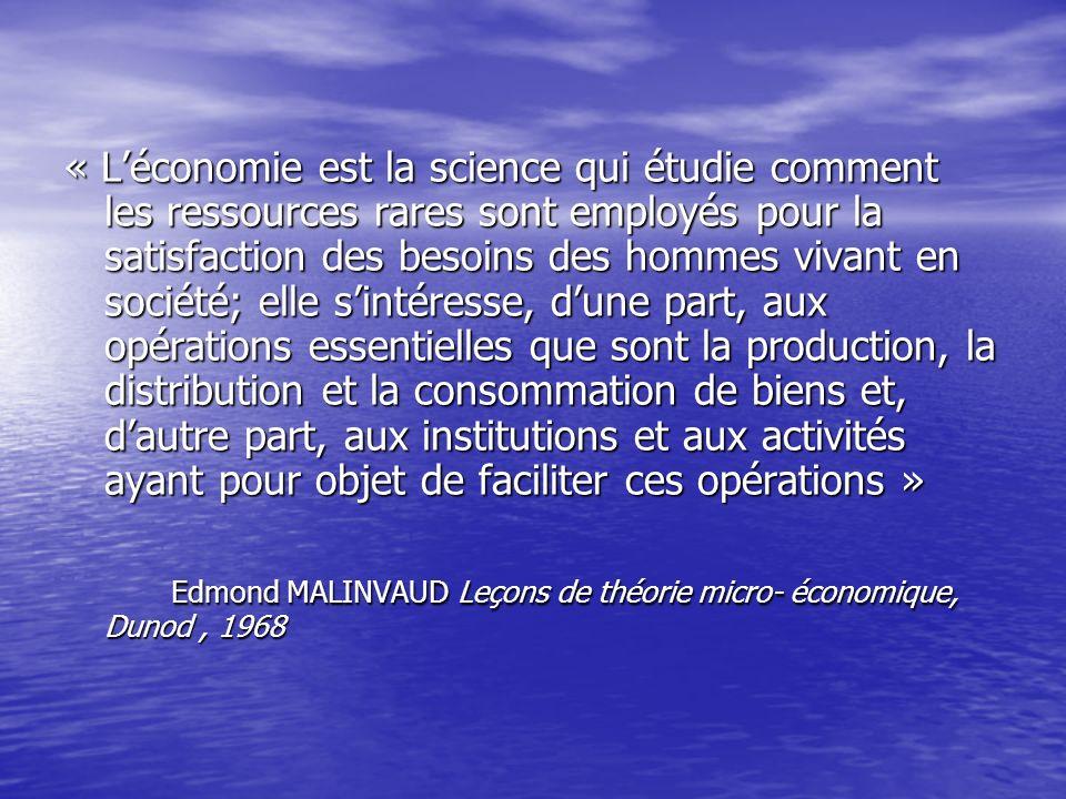 « L'économie est la science qui étudie comment les ressources rares sont employés pour la satisfaction des besoins des hommes vivant en société; elle s'intéresse, d'une part, aux opérations essentielles que sont la production, la distribution et la consommation de biens et, d'autre part, aux institutions et aux activités ayant pour objet de faciliter ces opérations »