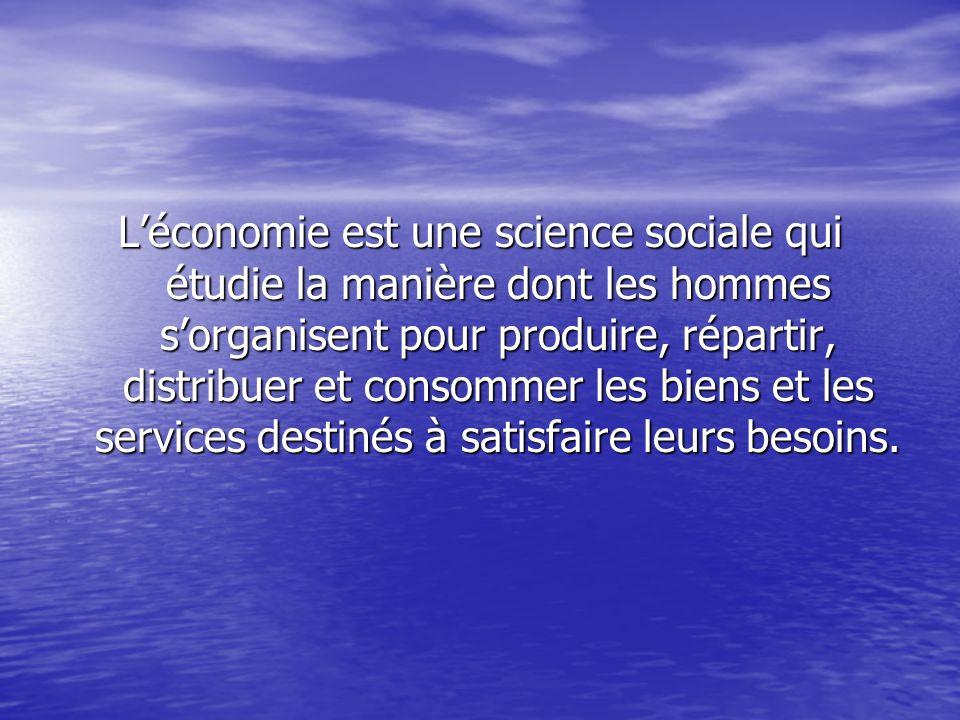L'économie est une science sociale qui étudie la manière dont les hommes s'organisent pour produire, répartir, distribuer et consommer les biens et les services destinés à satisfaire leurs besoins.