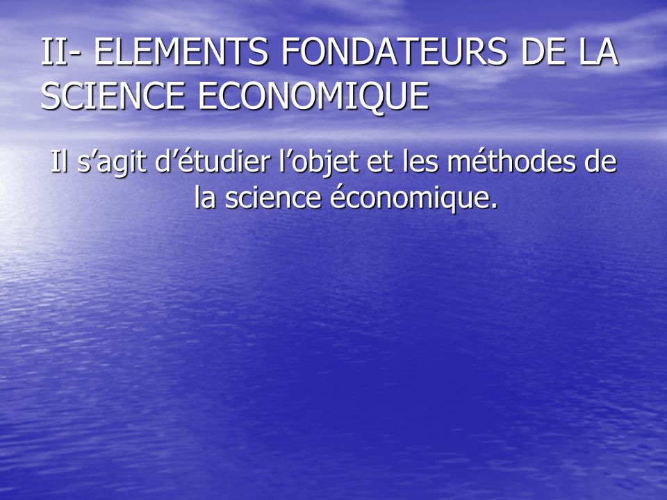 II- ELEMENTS FONDATEURS DE LA SCIENCE ECONOMIQUE