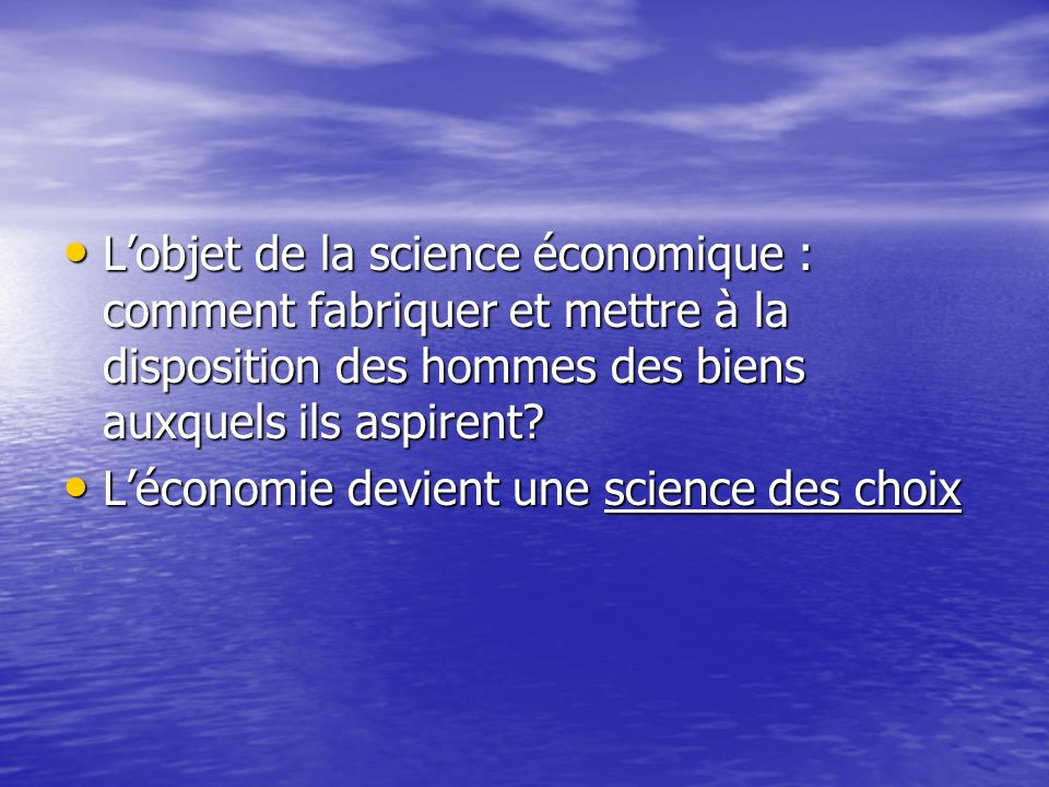 L'objet de la science économique : comment fabriquer et mettre à la disposition des hommes des biens auxquels ils aspirent
