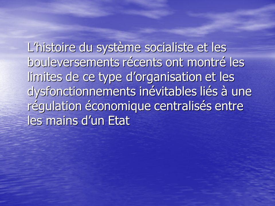 L'histoire du système socialiste et les bouleversements récents ont montré les limites de ce type d'organisation et les dysfonctionnements inévitables liés à une régulation économique centralisés entre les mains d'un Etat