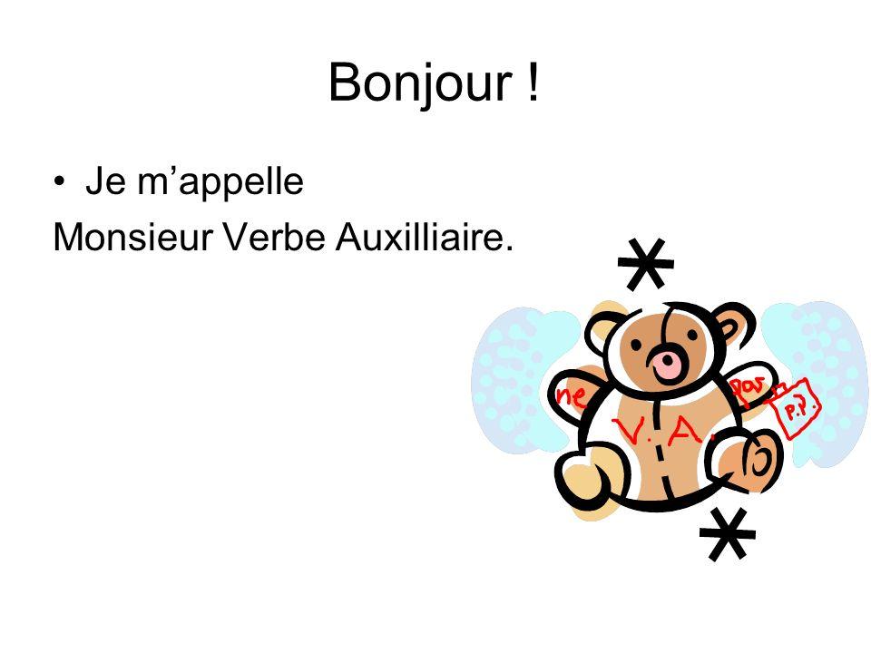 Bonjour ! Je m'appelle Monsieur Verbe Auxilliaire.
