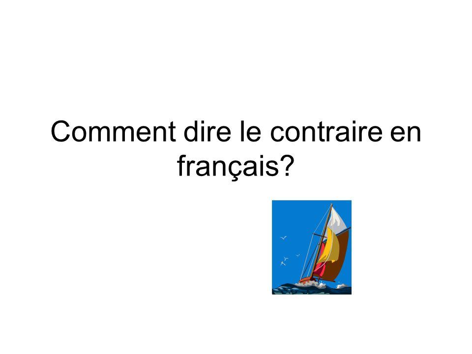 Comment dire le contraire en français