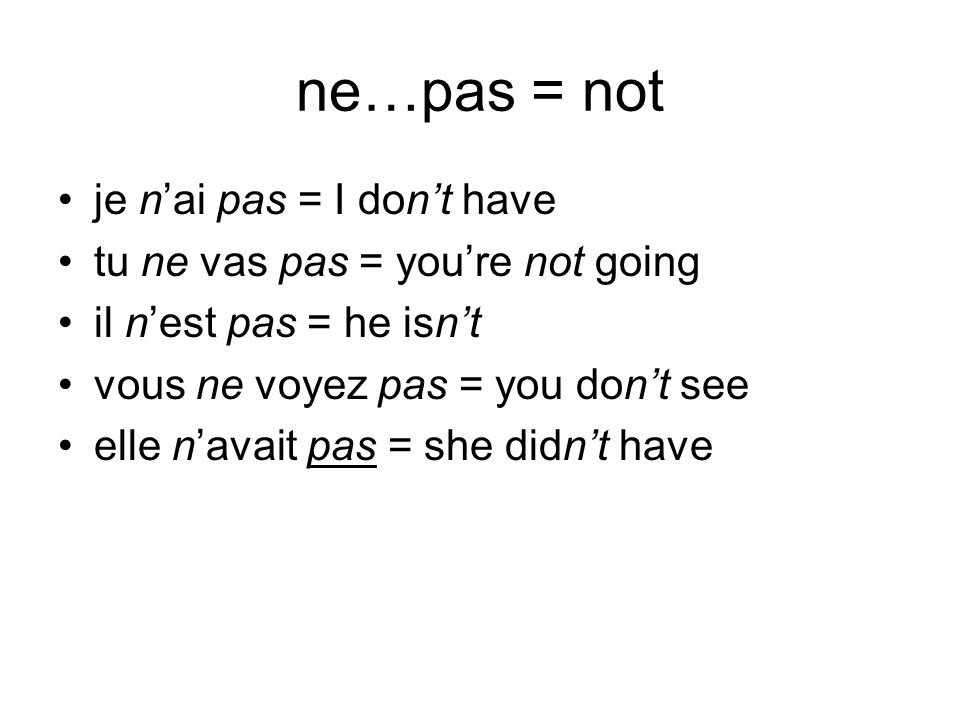 ne…pas = not je n'ai pas = I don't have