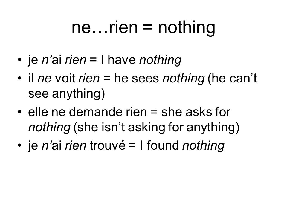 ne…rien = nothing je n'ai rien = I have nothing