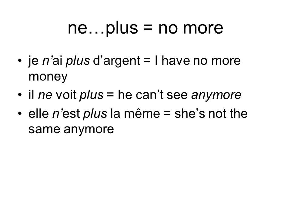 ne…plus = no more je n'ai plus d'argent = I have no more money
