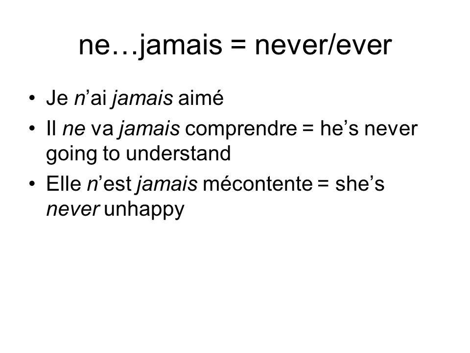 ne…jamais = never/ever
