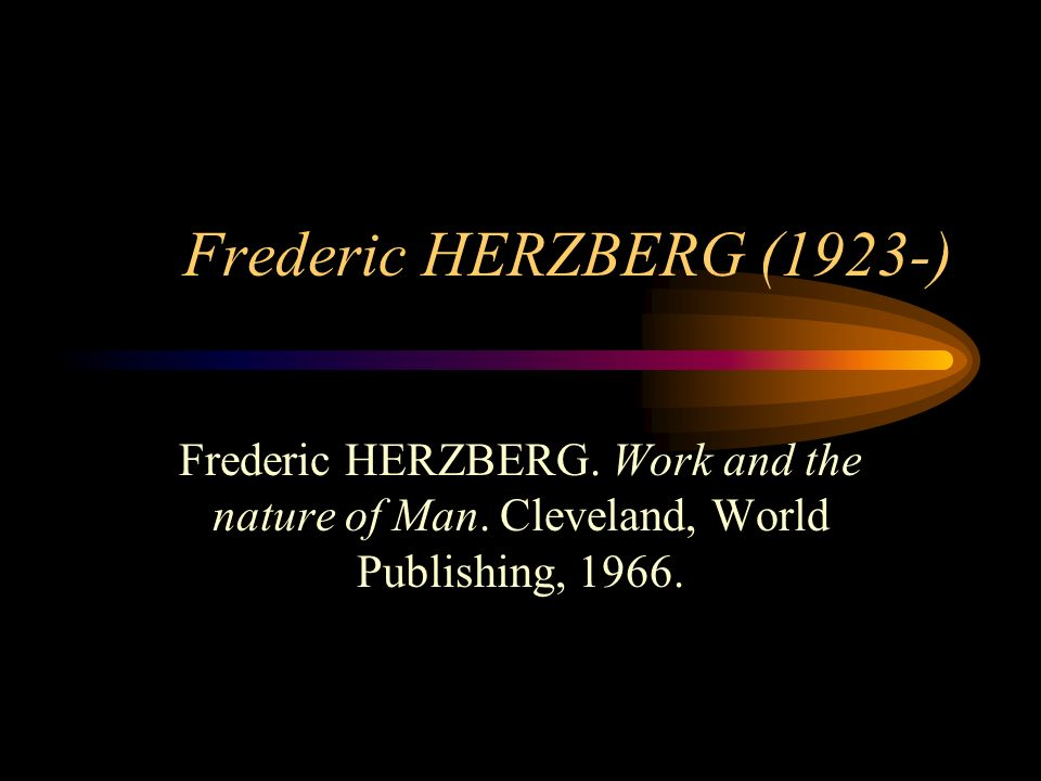 Frederic HERZBERG (1923-) Frederic HERZBERG. Work and the nature of Man.