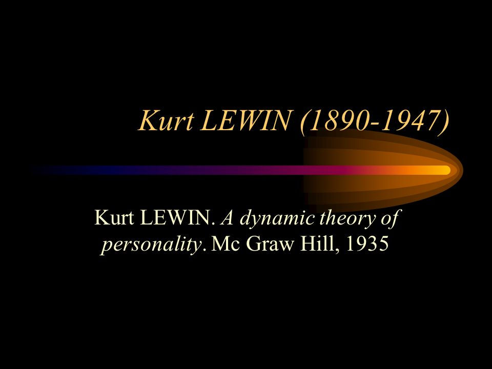 Kurt LEWIN. A dynamic theory of personality. Mc Graw Hill, 1935