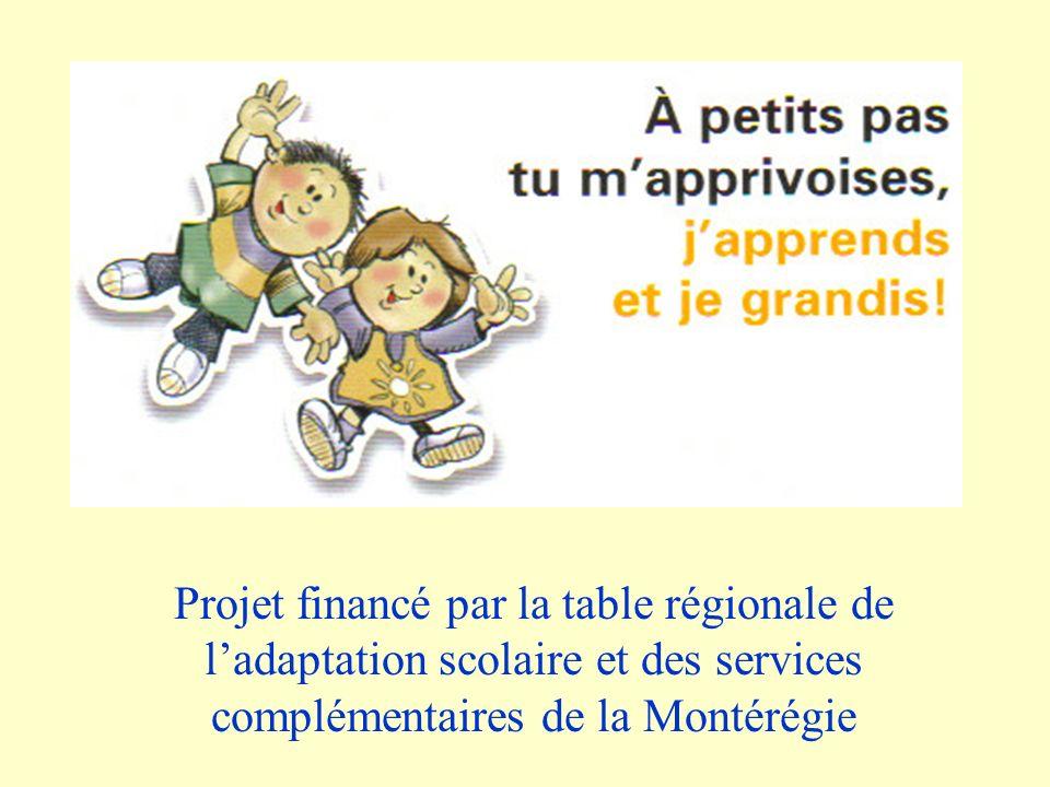 Projet financé par la table régionale de l'adaptation scolaire et des services complémentaires de la Montérégie