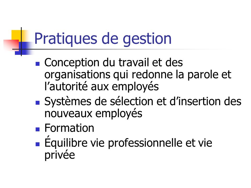 Pratiques de gestion Conception du travail et des organisations qui redonne la parole et l'autorité aux employés.