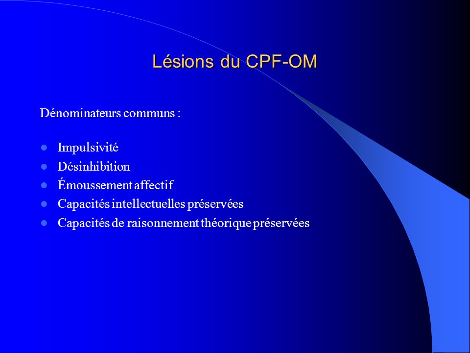 Lésions du CPF-OM Dénominateurs communs : Impulsivité Désinhibition