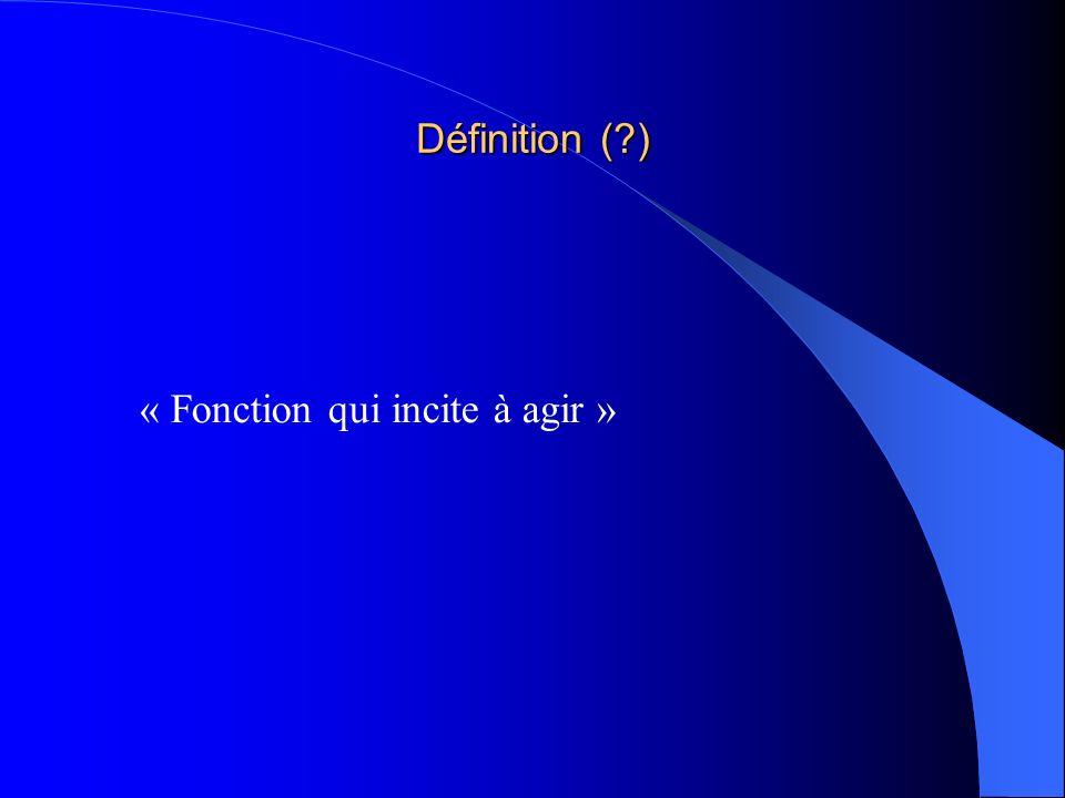 Définition ( ) « Fonction qui incite à agir »