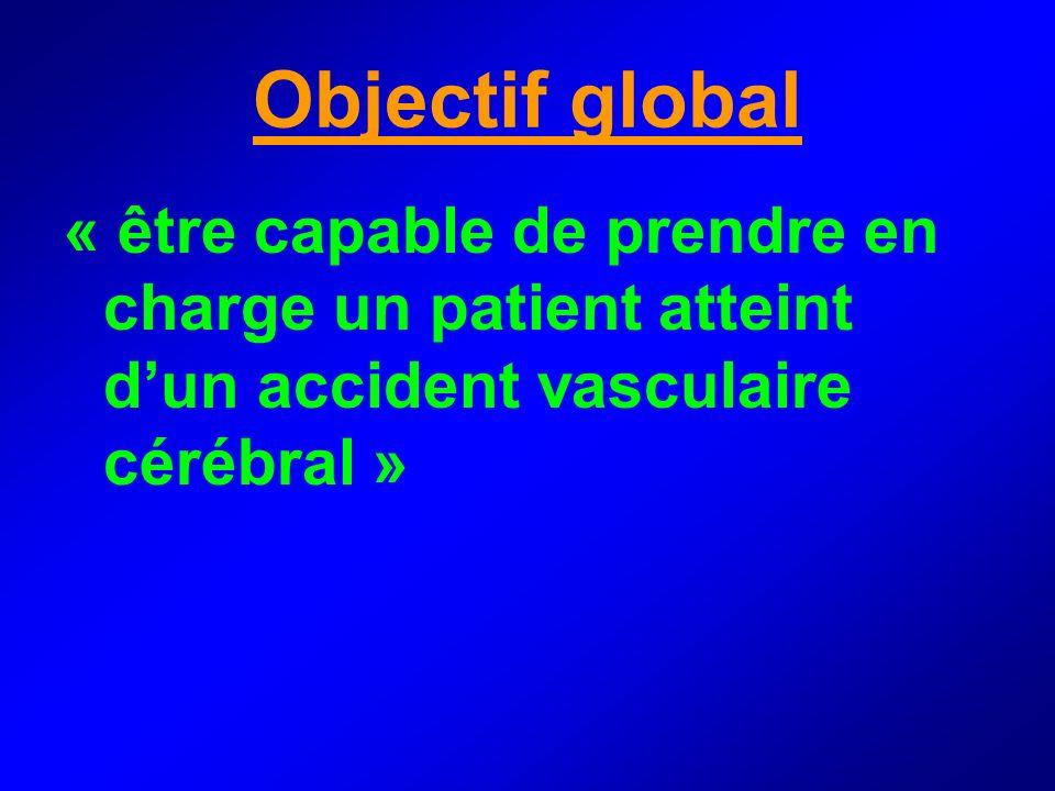 Objectif global « être capable de prendre en charge un patient atteint d'un accident vasculaire cérébral »