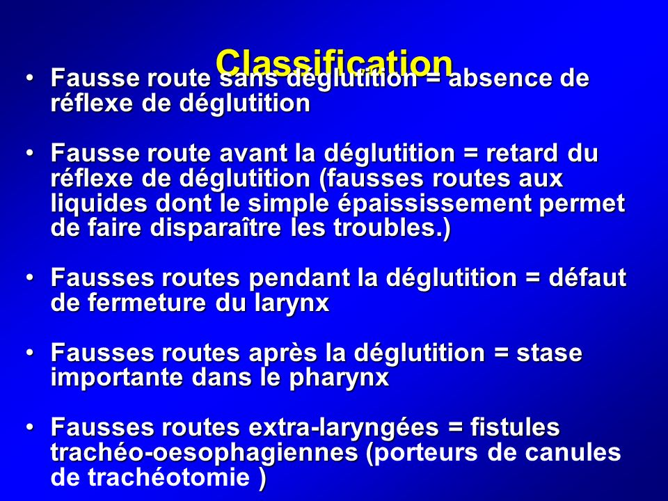 Classification Fausse route sans déglutition = absence de réflexe de déglutition.
