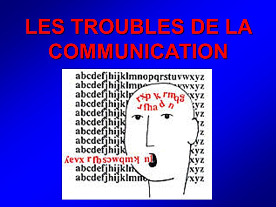 LES TROUBLES DE LA COMMUNICATION
