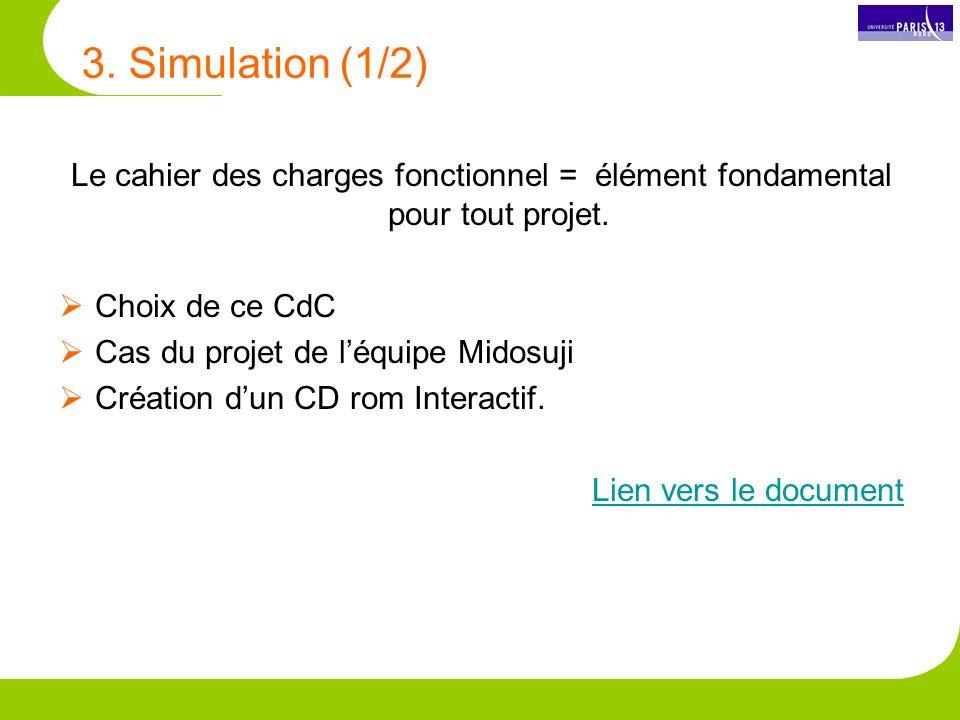 3. Simulation (1/2) Le cahier des charges fonctionnel = élément fondamental pour tout projet. Choix de ce CdC.