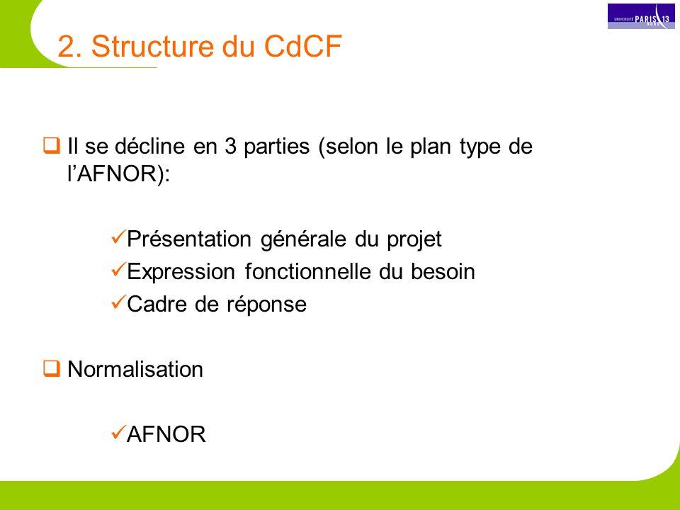2. Structure du CdCF Il se décline en 3 parties (selon le plan type de l'AFNOR): Présentation générale du projet.