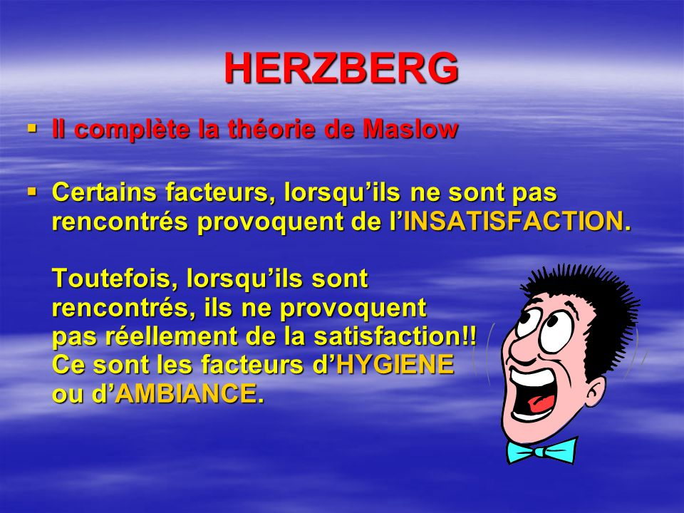 HERZBERG Il complète la théorie de Maslow