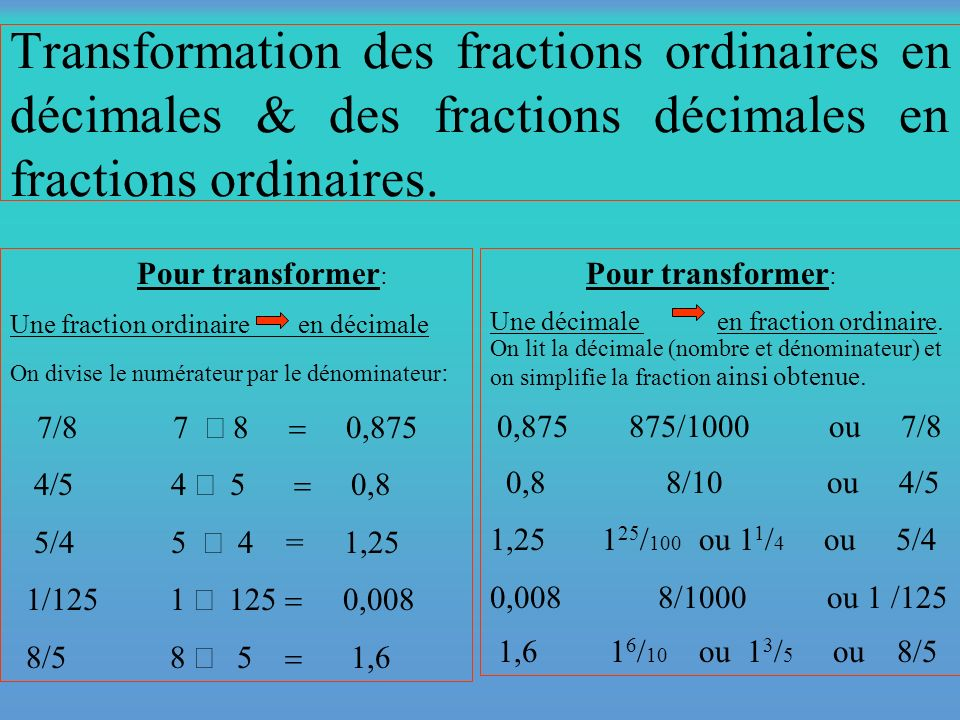 Transformation des fractions ordinaires en décimales & des fractions décimales en fractions ordinaires.