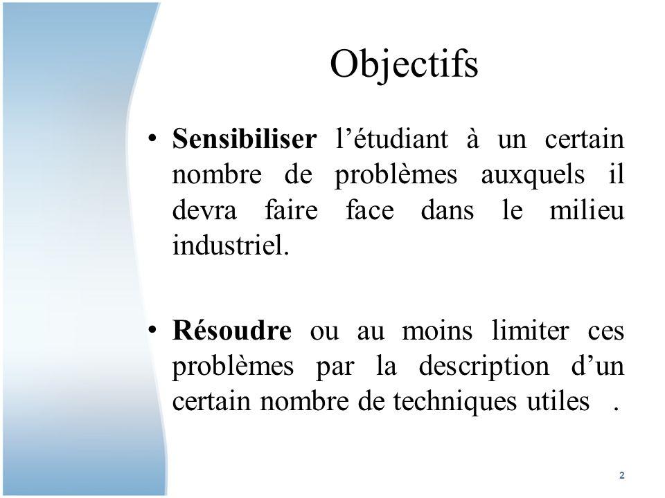 Objectifs Sensibiliser l'étudiant à un certain nombre de problèmes auxquels il devra faire face dans le milieu industriel.