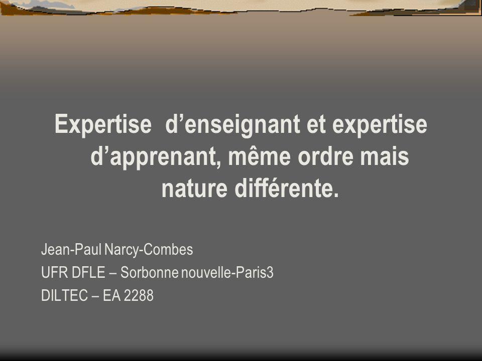 Expertise d'enseignant et expertise d'apprenant, même ordre mais nature différente. Jean-Paul Narcy-Combes.