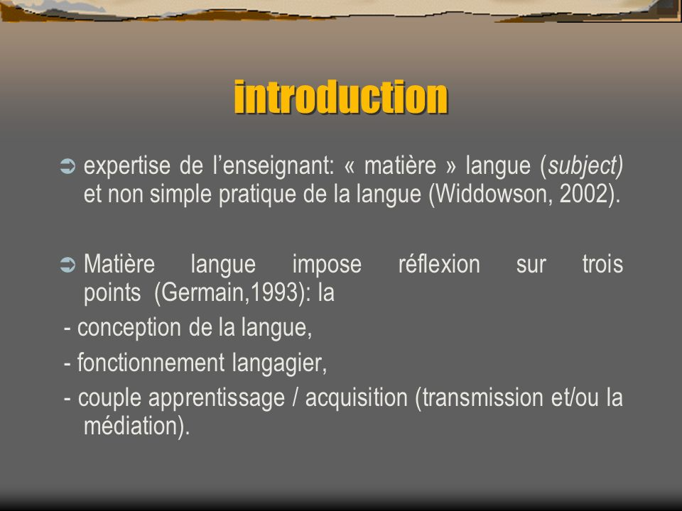 introduction expertise de l'enseignant: « matière » langue (subject) et non simple pratique de la langue (Widdowson, 2002).