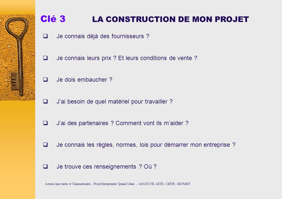 Clé 3 LA CONSTRUCTION DE MON PROJET Je connais déjà des fournisseurs