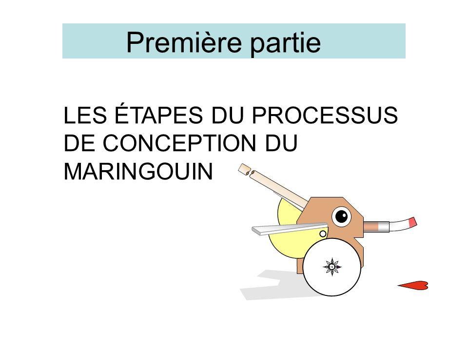 Première partie LES ÉTAPES DU PROCESSUS DE CONCEPTION DU MARINGOUIN