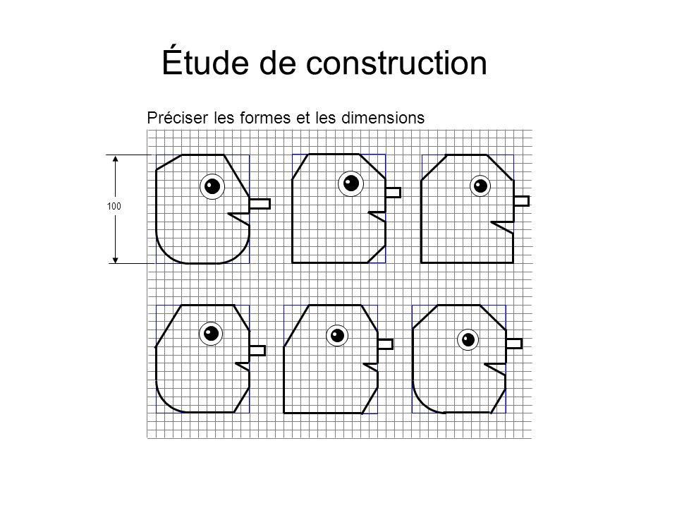 Étude de construction Préciser les formes et les dimensions 100