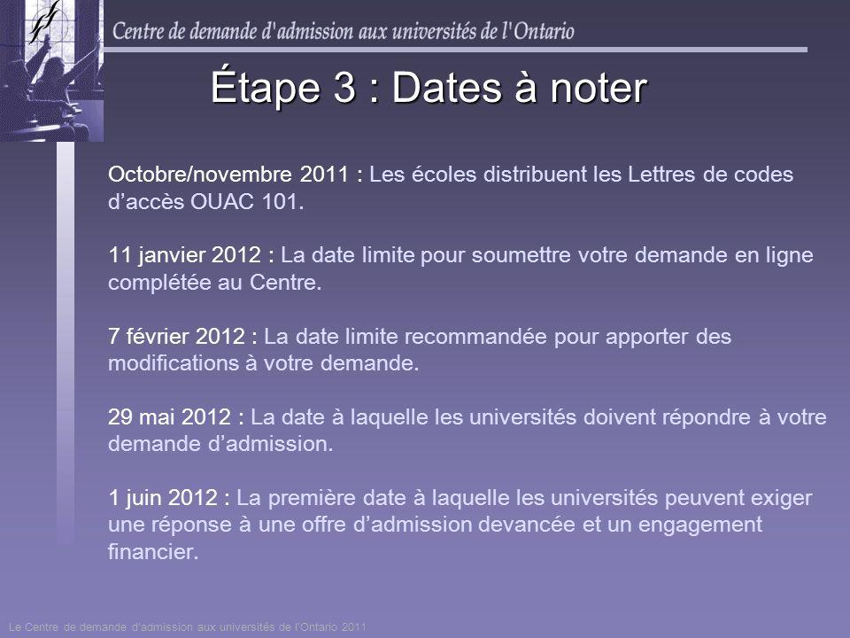 Étape 3 : Dates à noter Octobre/novembre 2011 : Les écoles distribuent les Lettres de codes d'accès OUAC 101.