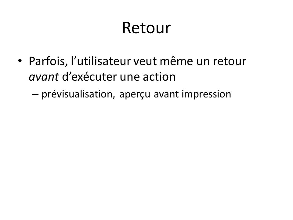 Retour Parfois, l'utilisateur veut même un retour avant d'exécuter une action.