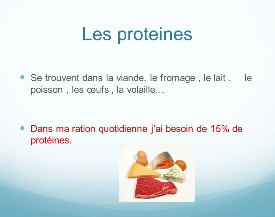 Les proteines Se trouvent dans la viande, le fromage , le lait , le poisson , les œufs , la volaille…