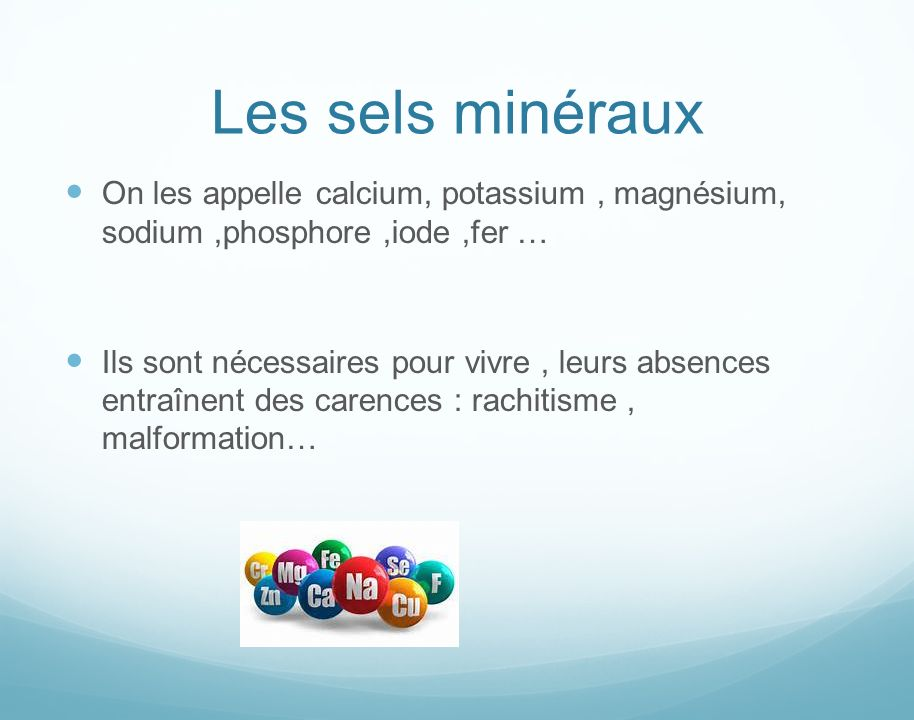 Les sels minéraux On les appelle calcium, potassium , magnésium, sodium ,phosphore ,iode ,fer …