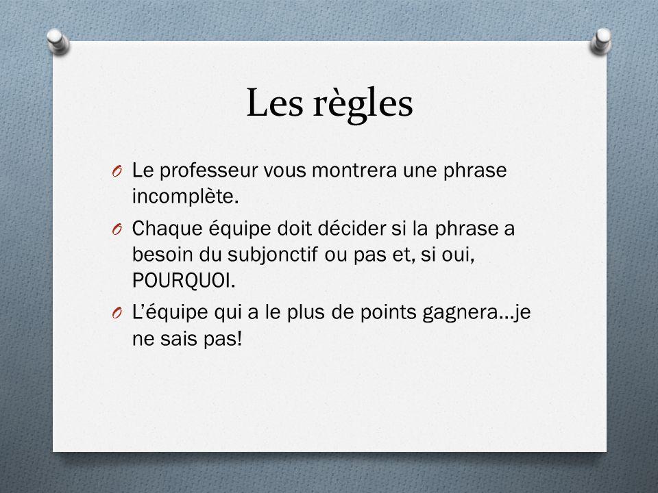 Les règles Le professeur vous montrera une phrase incomplète.