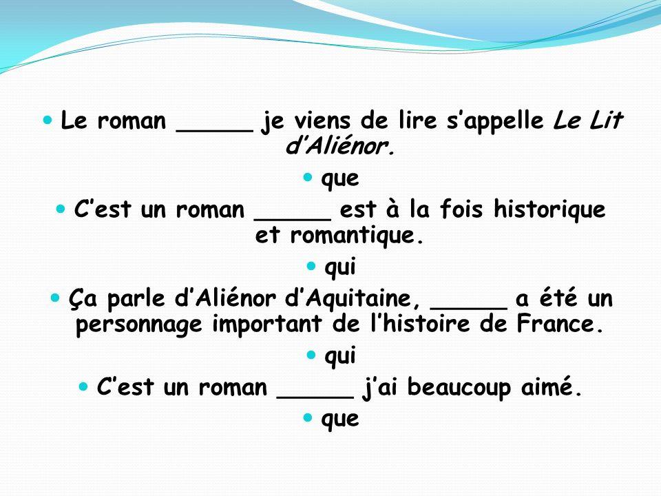 Le roman _____ je viens de lire s'appelle Le Lit d'Aliénor. que