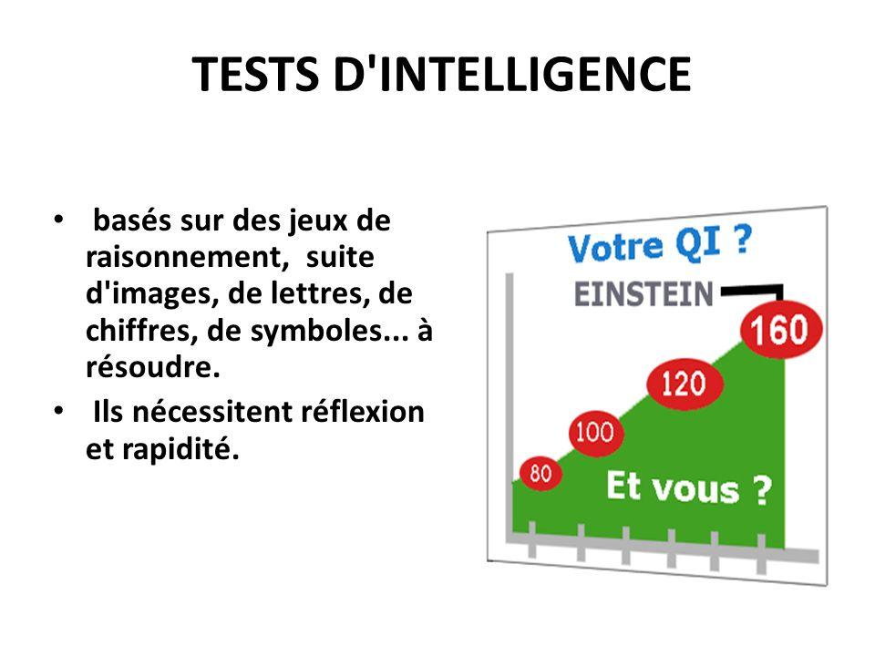 TESTS D INTELLIGENCE basés sur des jeux de raisonnement, suite d images, de lettres, de chiffres, de symboles... à résoudre.