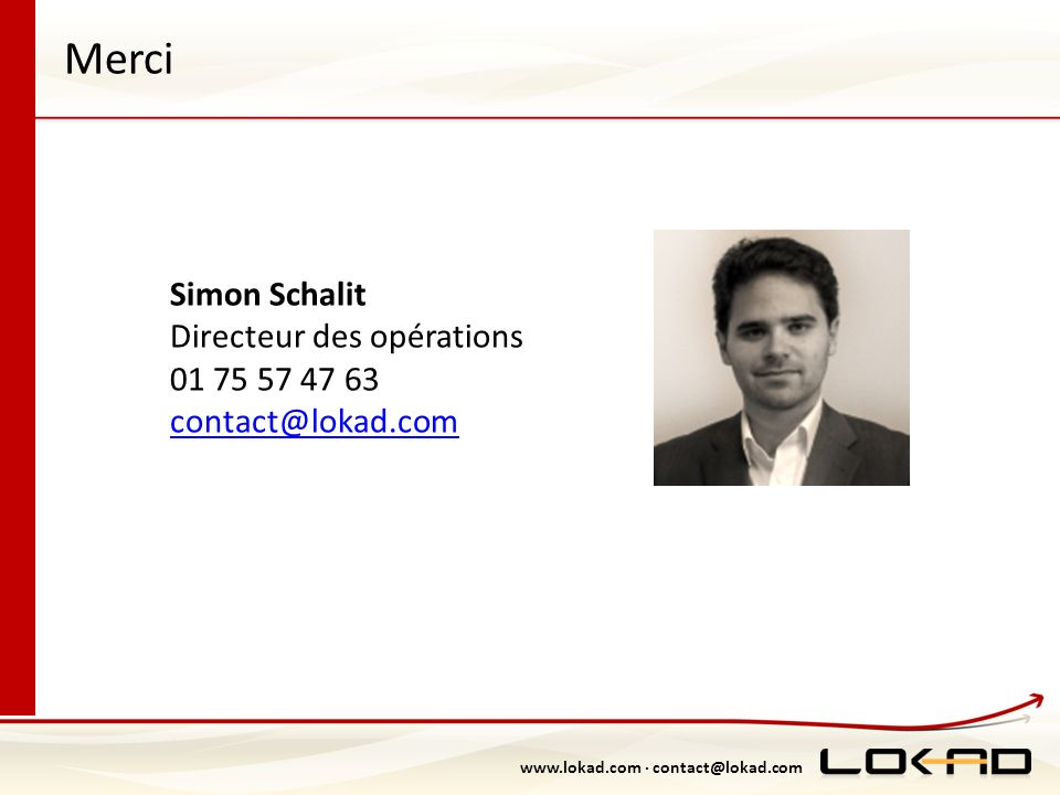 Merci Simon Schalit Directeur des opérations 01 75 57 47 63