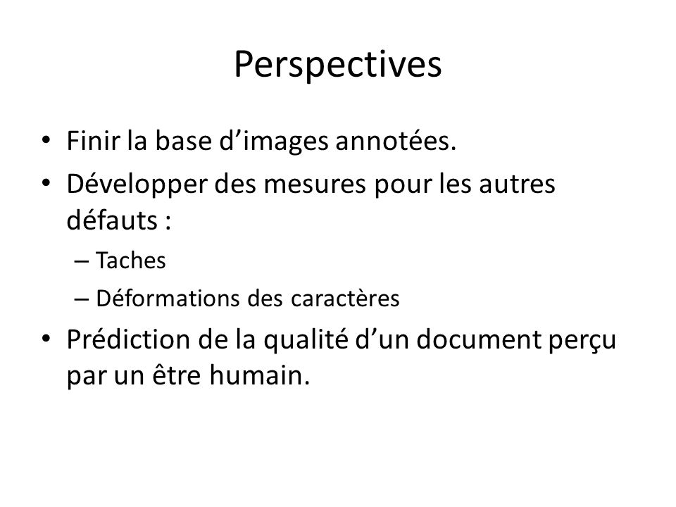 Perspectives Finir la base d'images annotées.