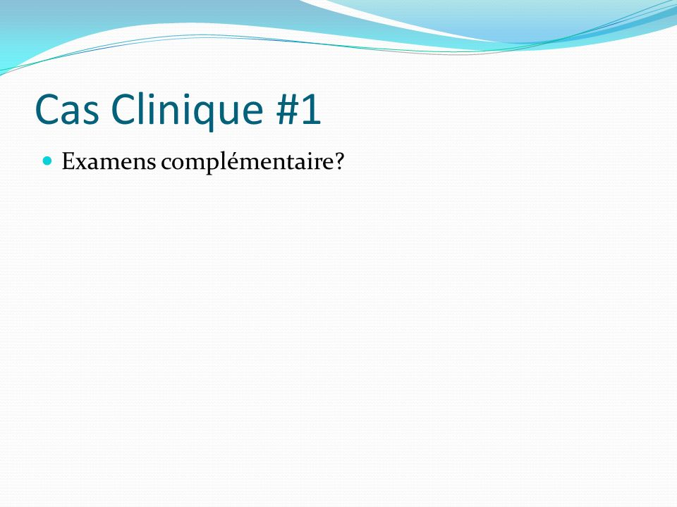 Cas Clinique #1 Examens complémentaire