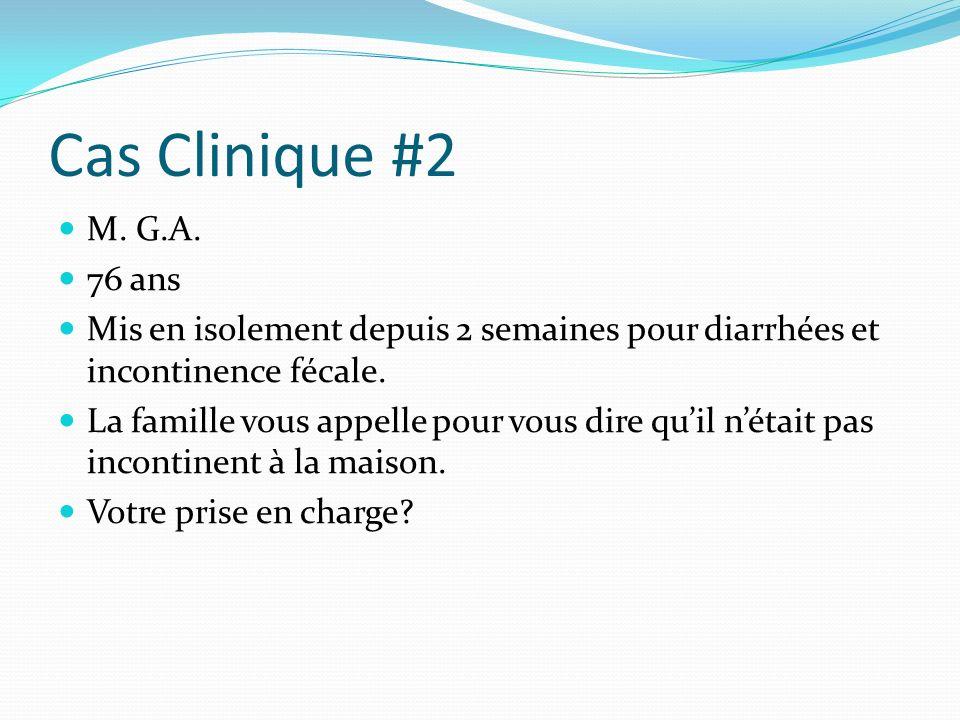 Cas Clinique #2 M. G.A. 76 ans. Mis en isolement depuis 2 semaines pour diarrhées et incontinence fécale.