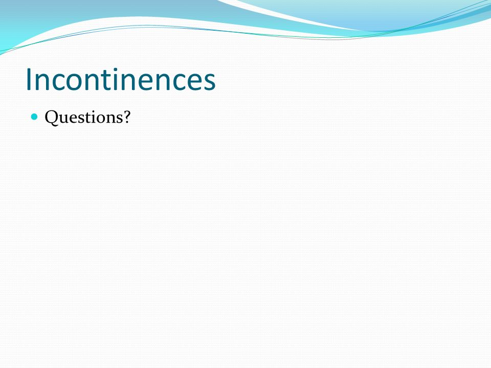 Incontinences Questions
