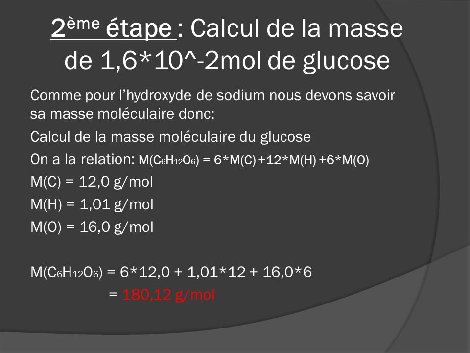 2ème étape : Calcul de la masse de 1,6*10^-2mol de glucose
