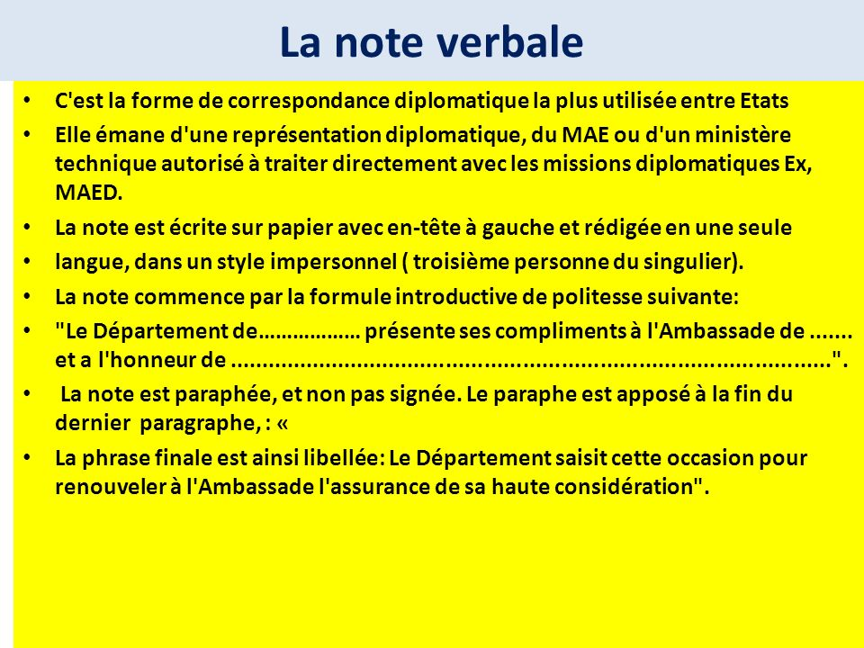 La note verbale C est la forme de correspondance diplomatique la plus utilisée entre Etats.